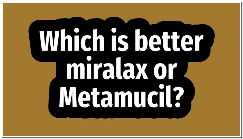 Miralax Or Metamucil